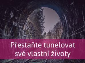 přestaňte tunelovat vlastní život